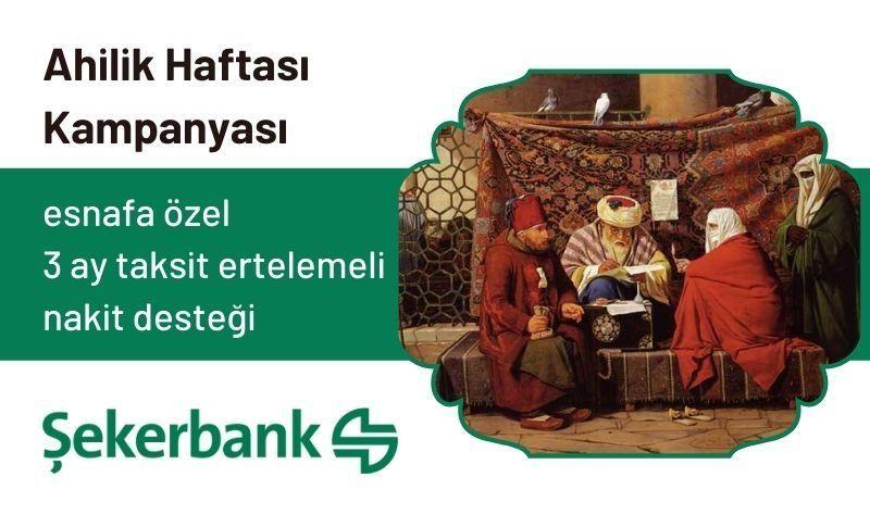 ŞEKERBANK'TAN, AHİLİK HAFTASI'NA ÖZEL 3 AY TAKSİT ERTELEMELİ KREDİ